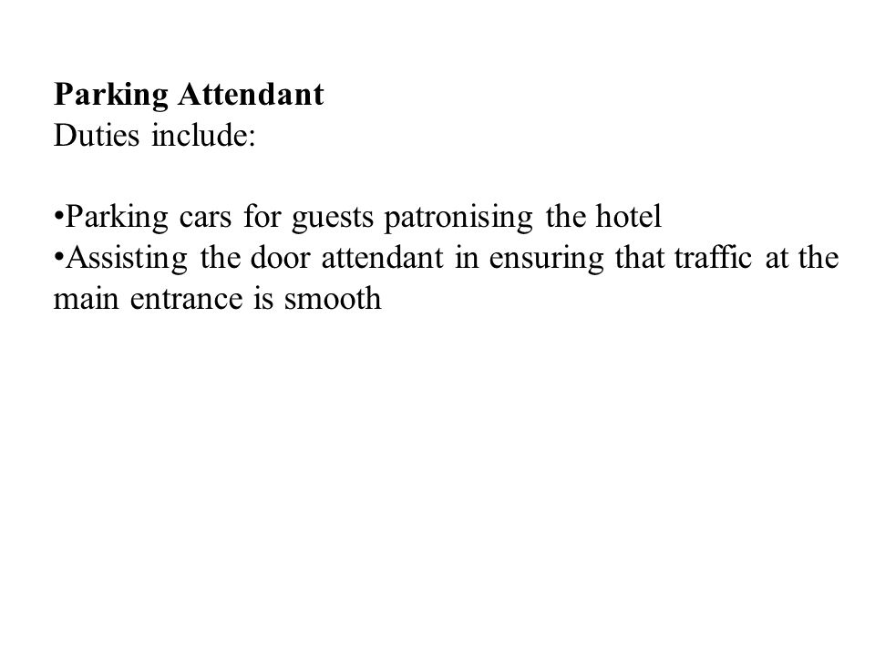 Parking Attendant Duties include: Parking cars for guests patronising the hotel.