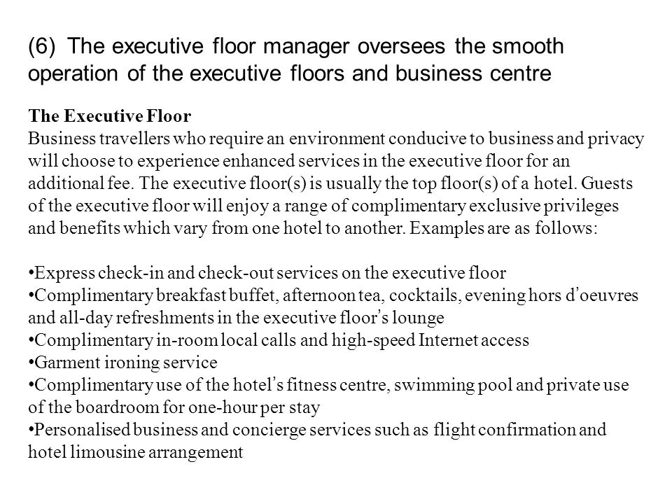 (6) The executive floor manager oversees the smooth operation of the executive floors and business centre