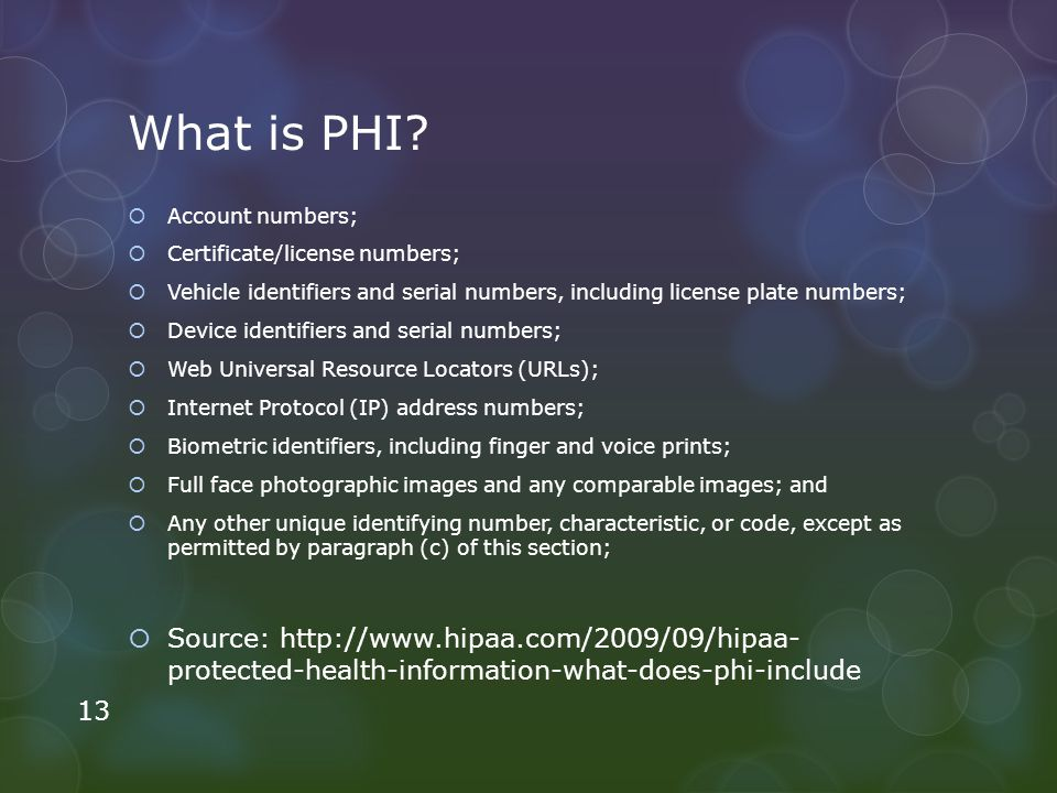 What is PHI Account numbers; Certificate/license numbers; Vehicle identifiers and serial numbers, including license plate numbers;