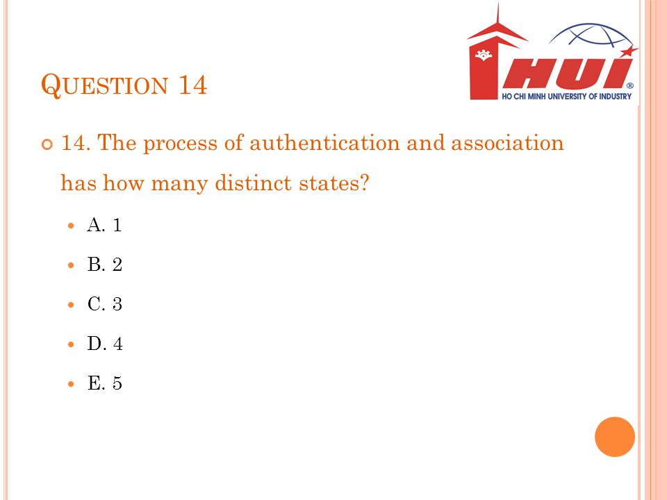 Question 14 14. The process of authentication and association has how many distinct states A. 1.