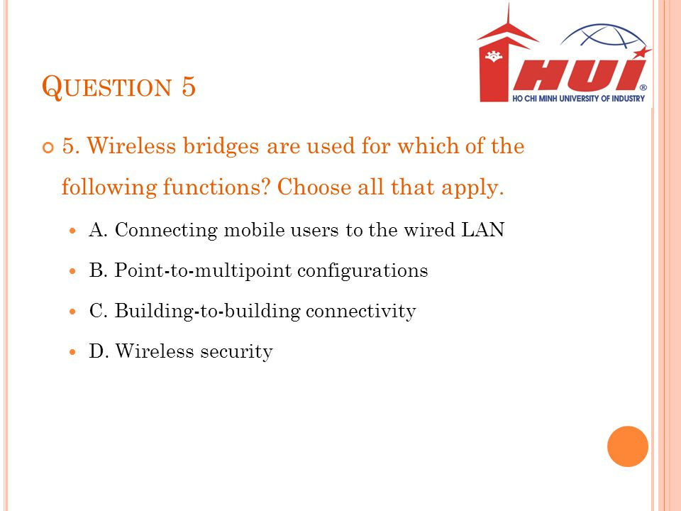 Question 5 5. Wireless bridges are used for which of the following functions Choose all that apply.