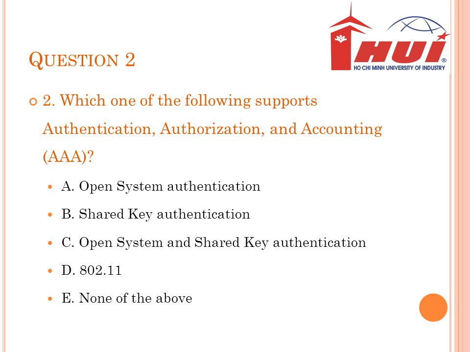 Question 2 2. Which one of the following supports Authentication, Authorization, and Accounting (AAA)