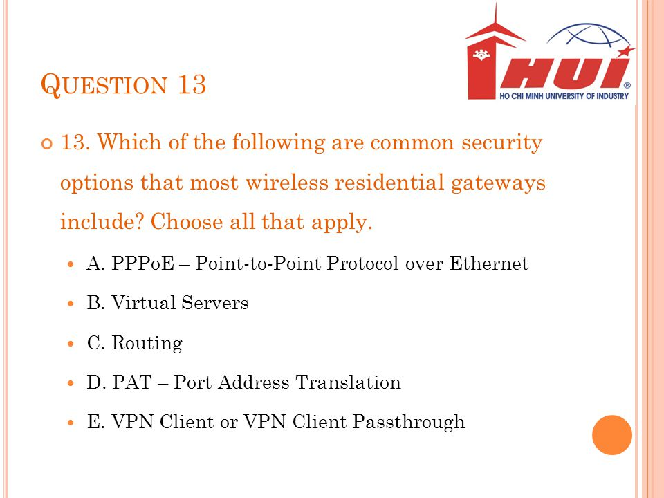 Question 13 13. Which of the following are common security options that most wireless residential gateways include Choose all that apply.