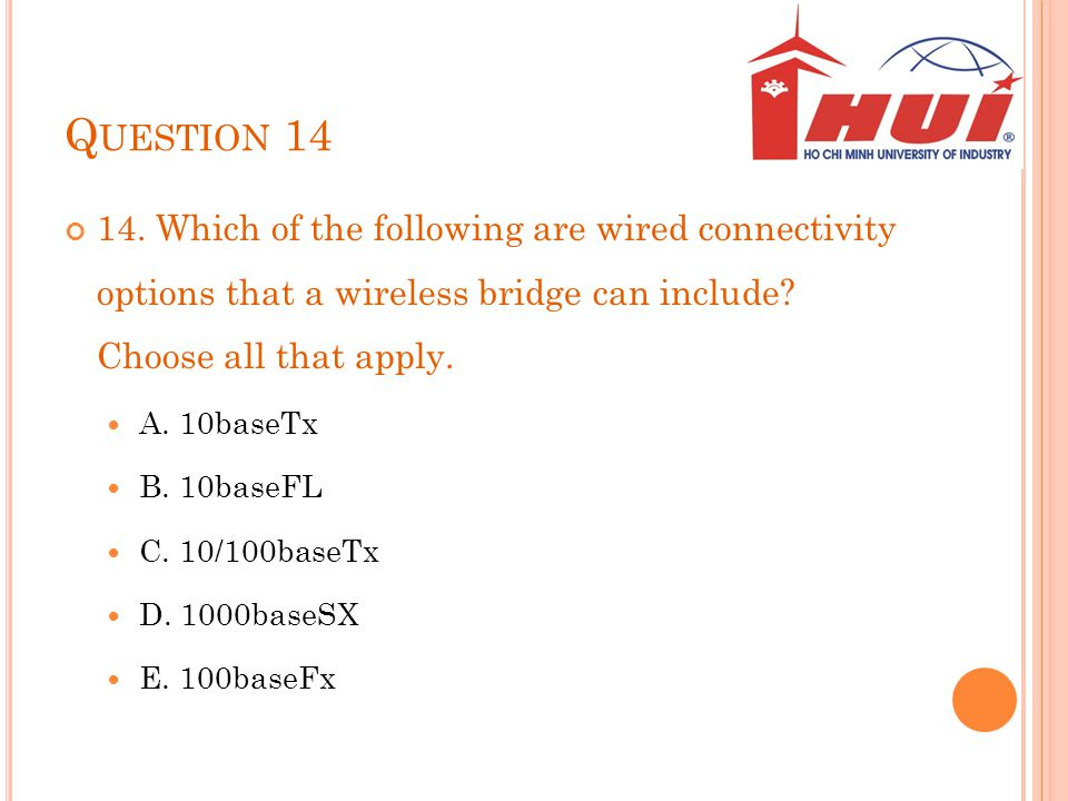 Question 14 14. Which of the following are wired connectivity options that a wireless bridge can include Choose all that apply.