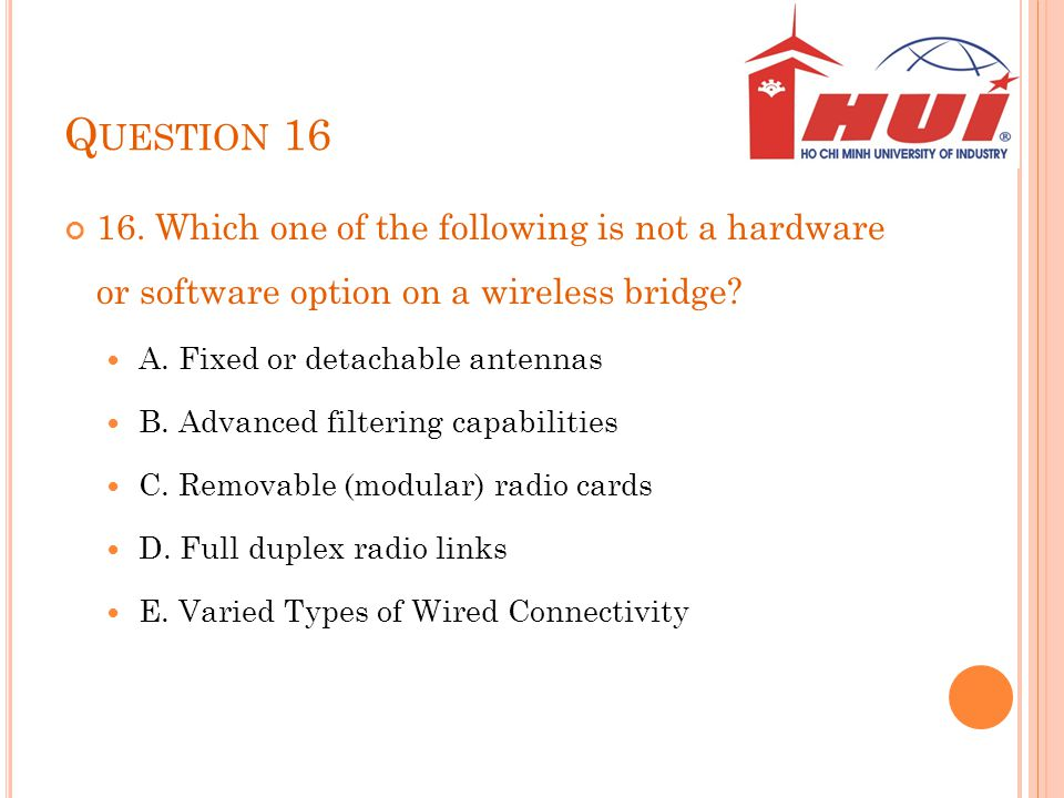 Question 16 16. Which one of the following is not a hardware or software option on a wireless bridge