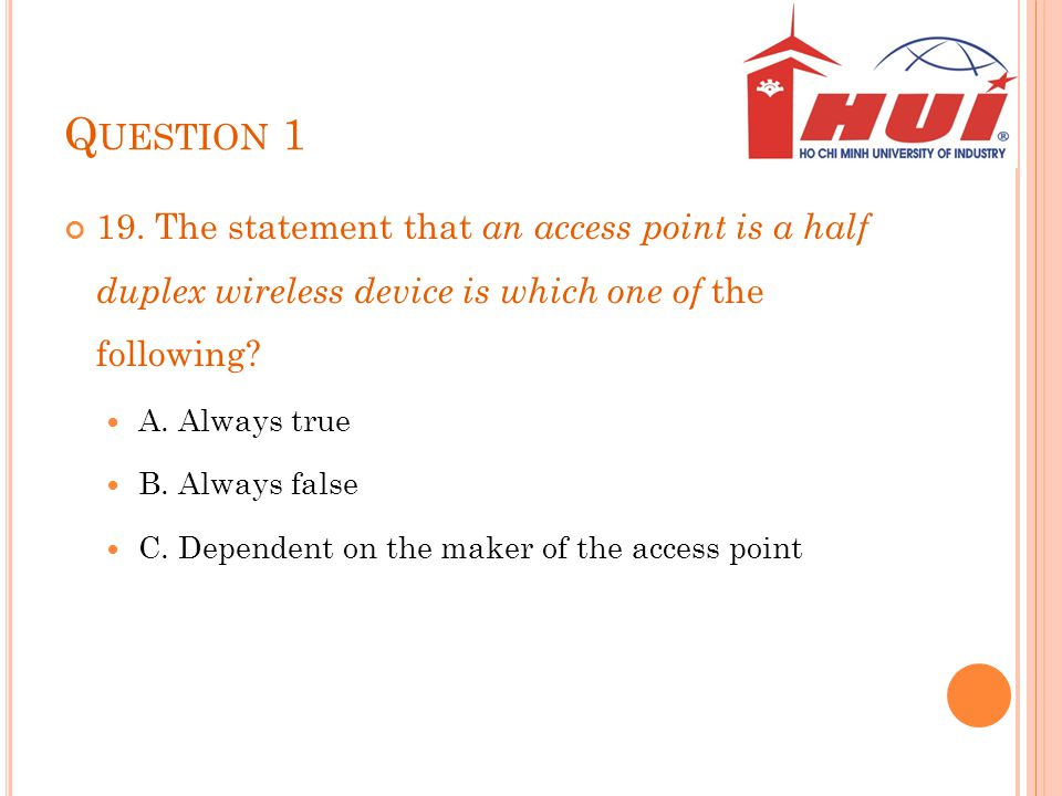Question 1 19. The statement that an access point is a half duplex wireless device is which one of the following