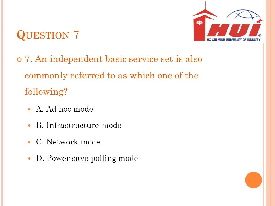 Question 7 7. An independent basic service set is also commonly referred to as which one of the following