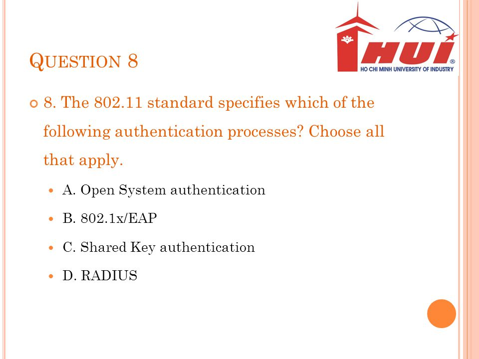 Question 8 8. The 802.11 standard specifies which of the following authentication processes Choose all that apply.