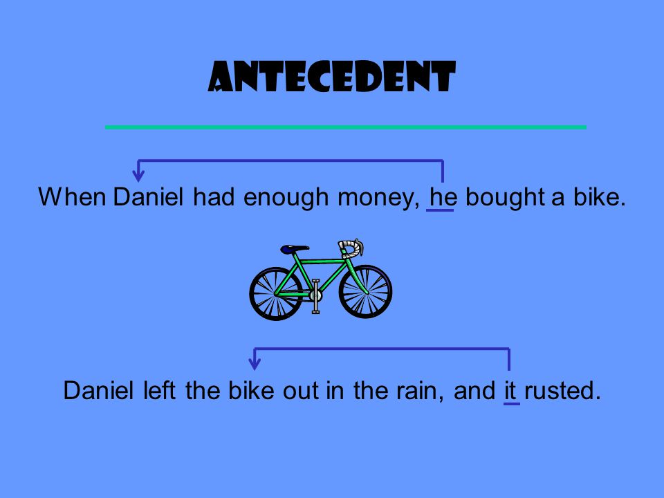 antecedent When Daniel had enough money, he bought a bike.
