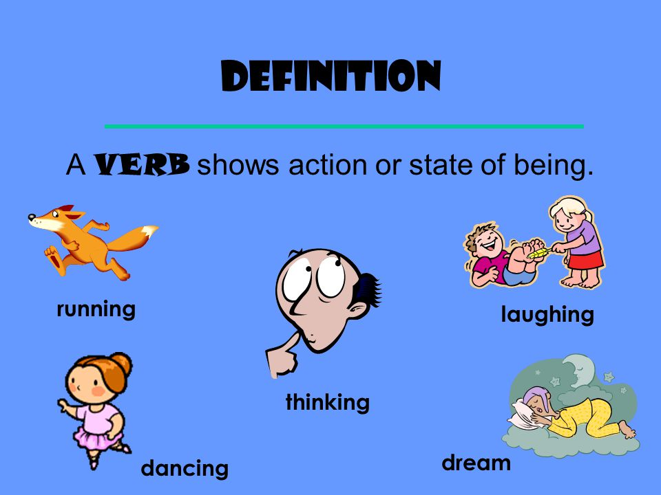 A VERB shows action or state of being.