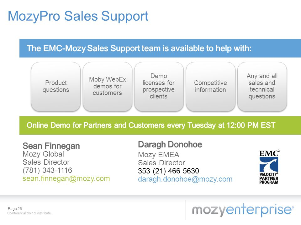 MozyPro Sales Support The EMC-Mozy Sales Support team is available to help with: Product questions.