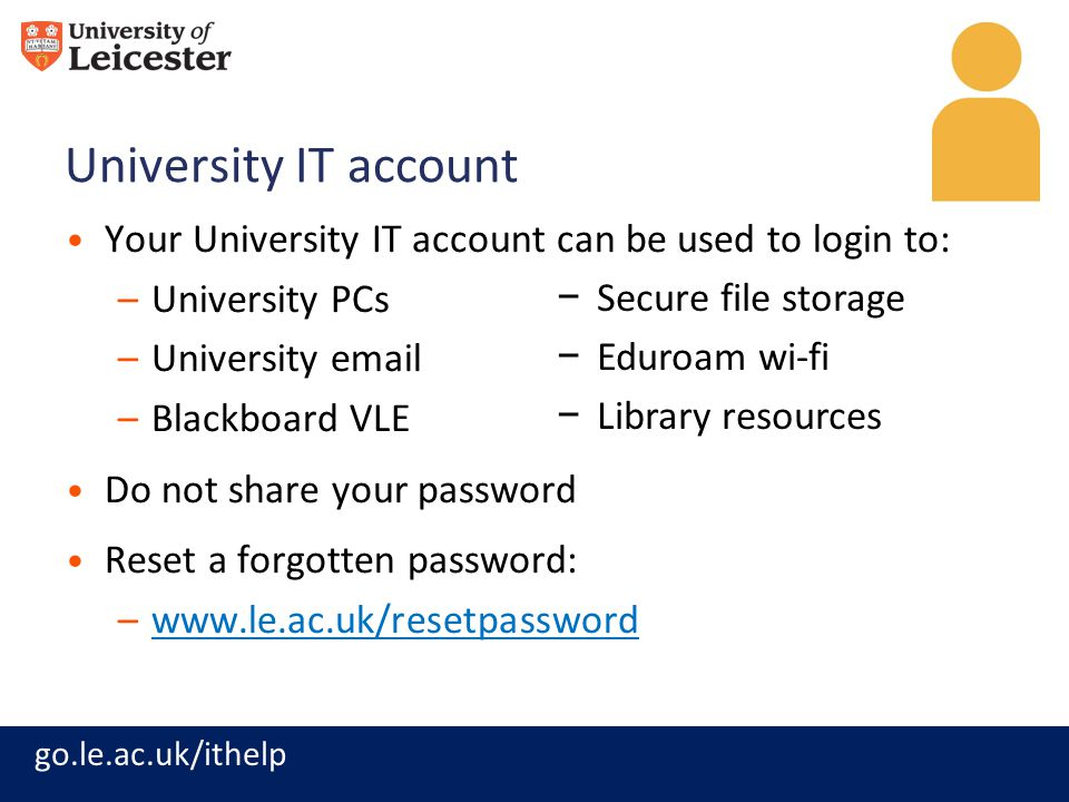 University IT account Your University IT account can be used to login to: University PCs. University email.