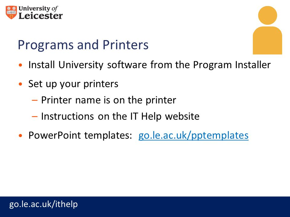 Programs and Printers Install University software from the Program Installer. Set up your printers.