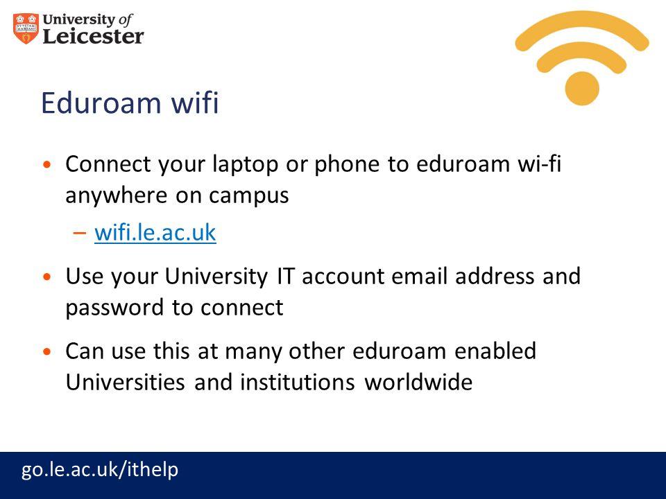 Eduroam wifi Connect your laptop or phone to eduroam wi-fi anywhere on campus. wifi.le.ac.uk.