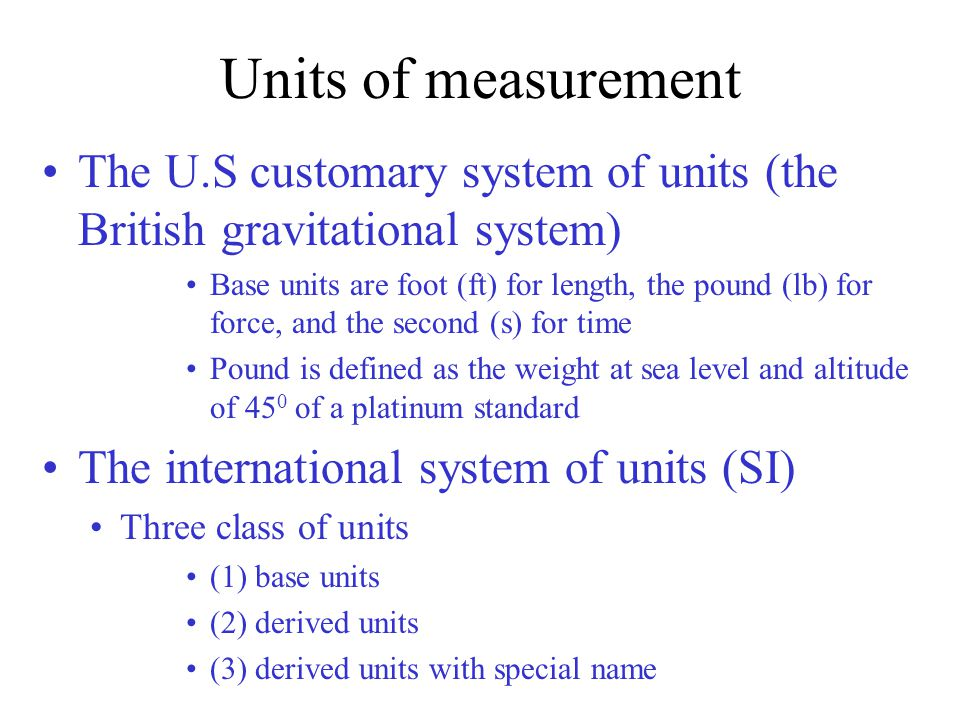 Units of measurement The U.S customary system of units (the British gravitational system)