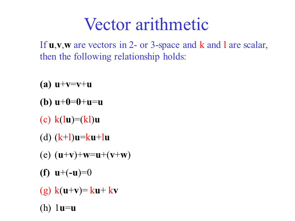 Vector arithmetic If u,v,w are vectors in 2- or 3-space and k and l are scalar, then the following relationship holds: