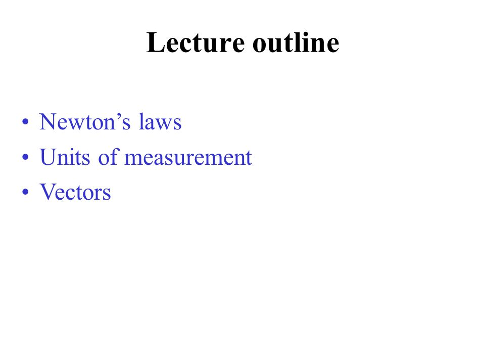Lecture outline Newton's laws Units of measurement Vectors