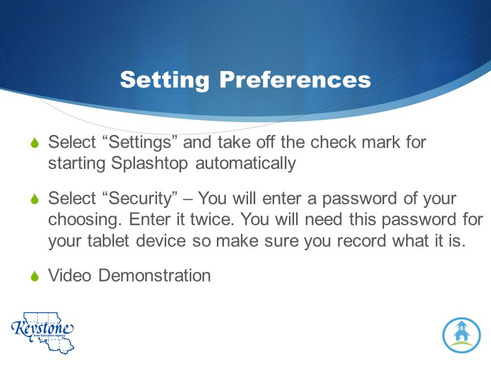 Setting Preferences Select Settings and take off the check mark for starting Splashtop automatically.