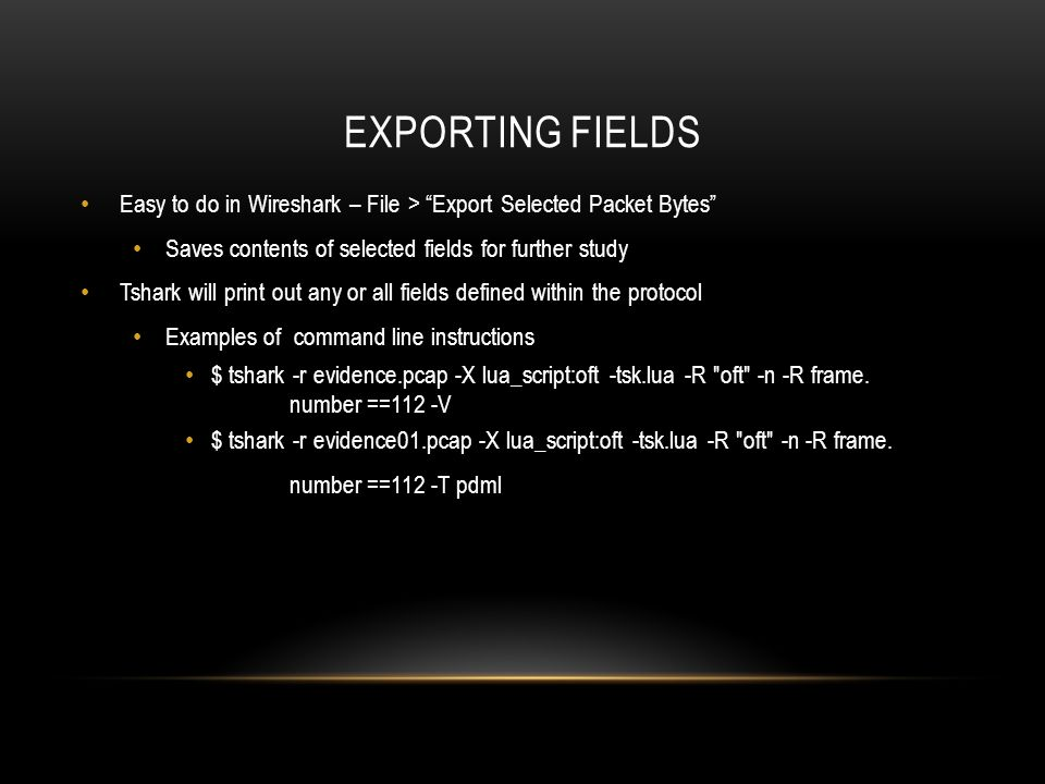 Exporting fields Easy to do in Wireshark – File > Export Selected Packet Bytes Saves contents of selected fields for further study.