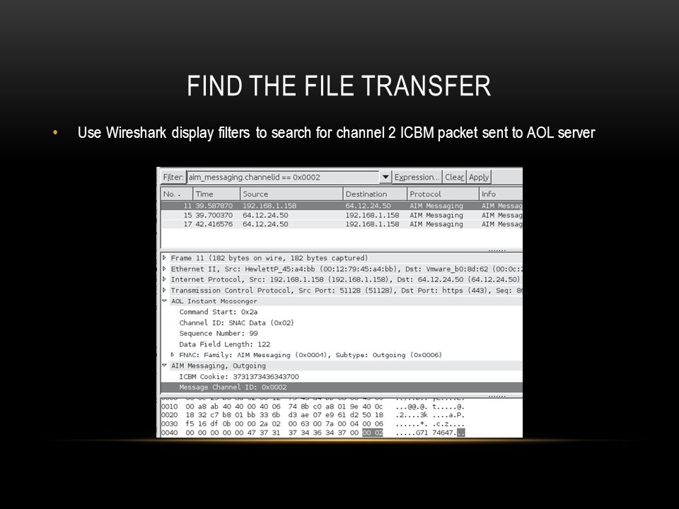 Find the file transfer Use Wireshark display filters to search for channel 2 ICBM packet sent to AOL server.