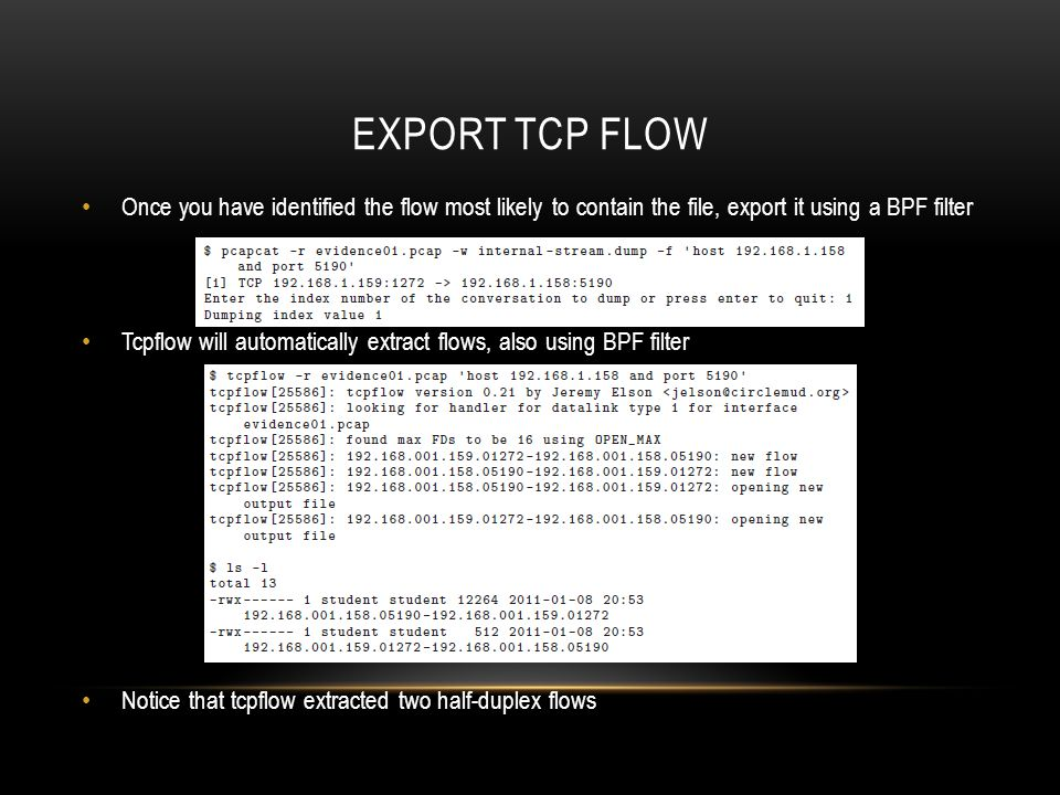 Export TCP flow Once you have identified the flow most likely to contain the file, export it using a BPF filter.