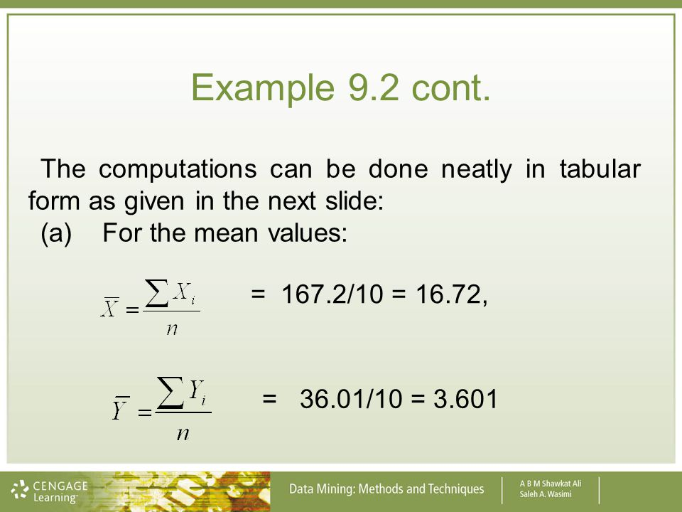Example 9.2 cont. The computations can be done neatly in tabular form as given in the next slide: (a) For the mean values: