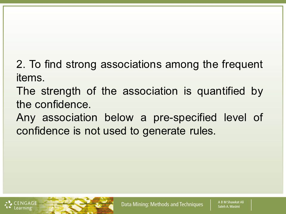 2. To find strong associations among the frequent items.