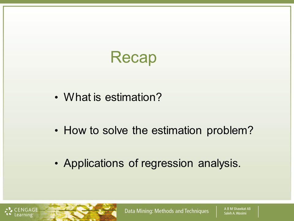 Recap What is estimation How to solve the estimation problem