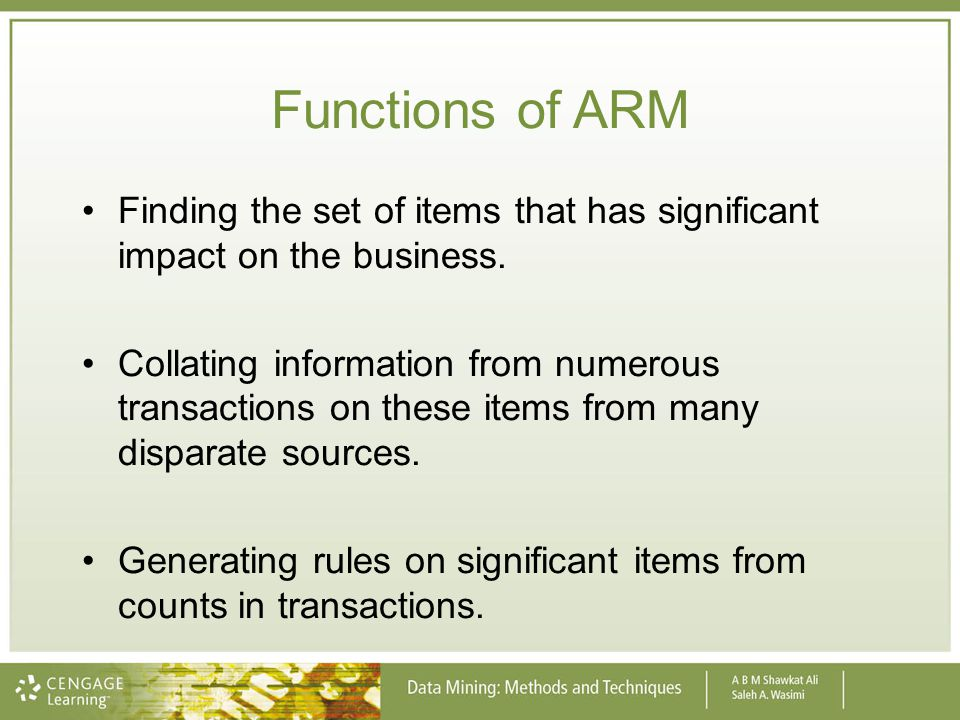 Functions of ARM Finding the set of items that has significant impact on the business.