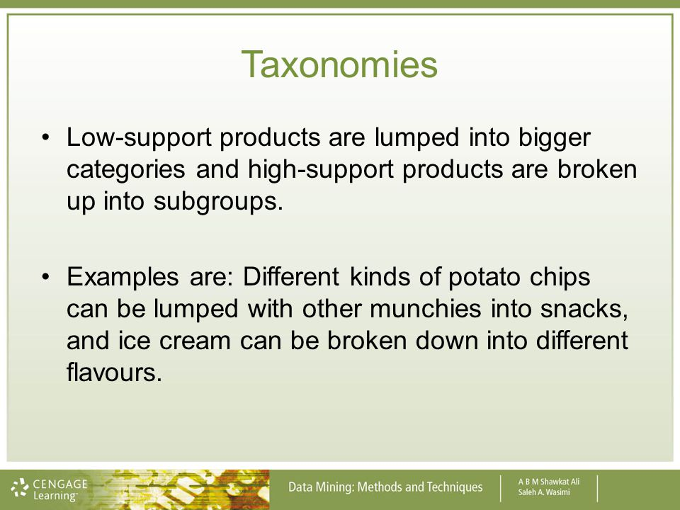 Taxonomies Low-support products are lumped into bigger categories and high-support products are broken up into subgroups.