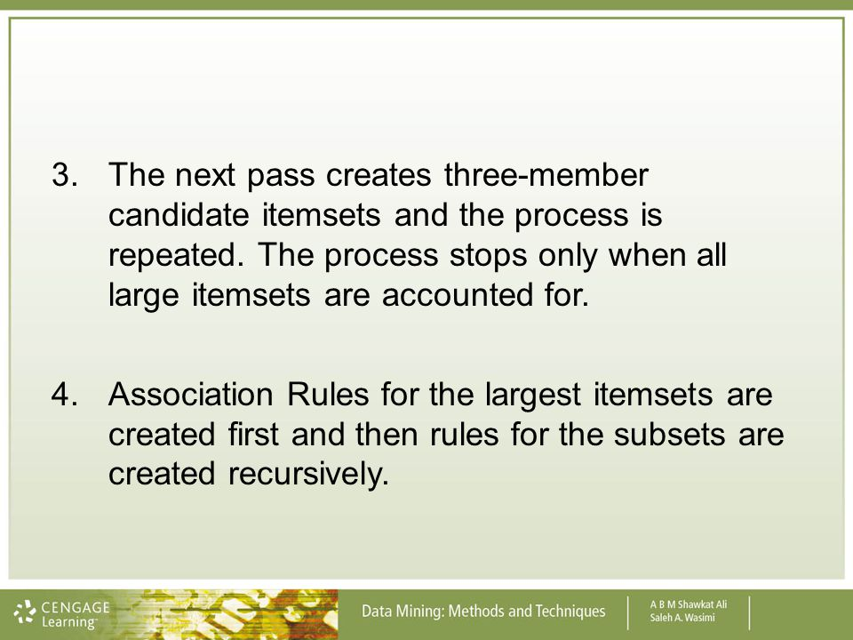 3. The next pass creates three-member candidate itemsets and the process is repeated. The process stops only when all large itemsets are accounted for.