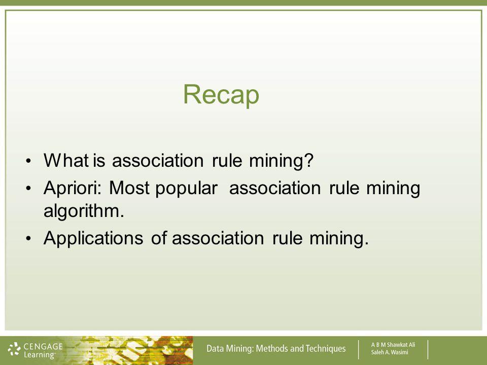 Recap What is association rule mining