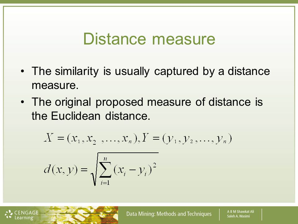 Distance measure The similarity is usually captured by a distance measure.