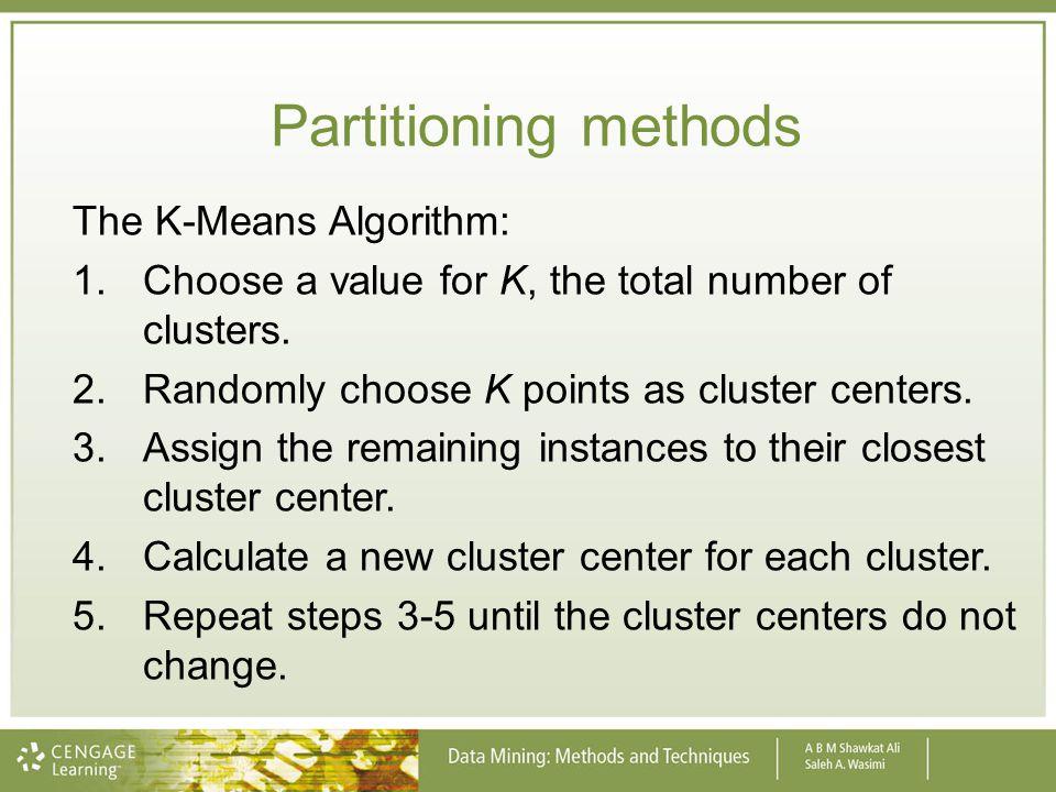 Partitioning methods The K-Means Algorithm: