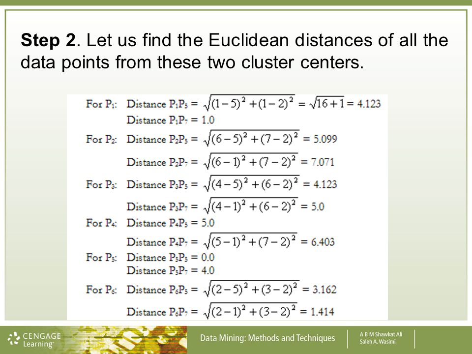 Step 2. Let us find the Euclidean distances of all the data points from these two cluster centers.