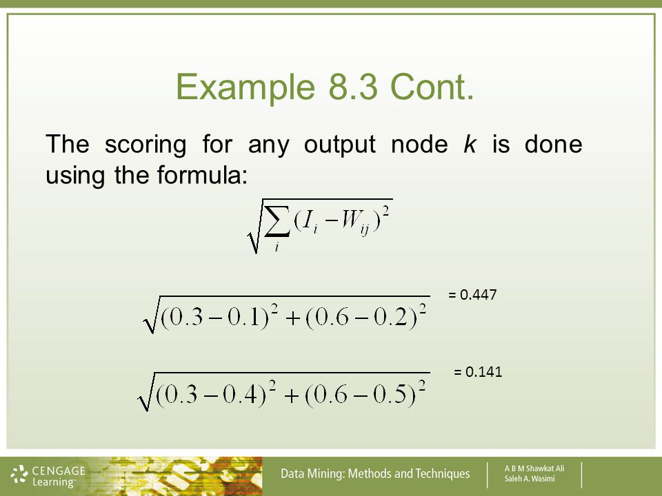 Example 8.3 Cont. The scoring for any output node k is done using the formula: = 0.447 = 0.141