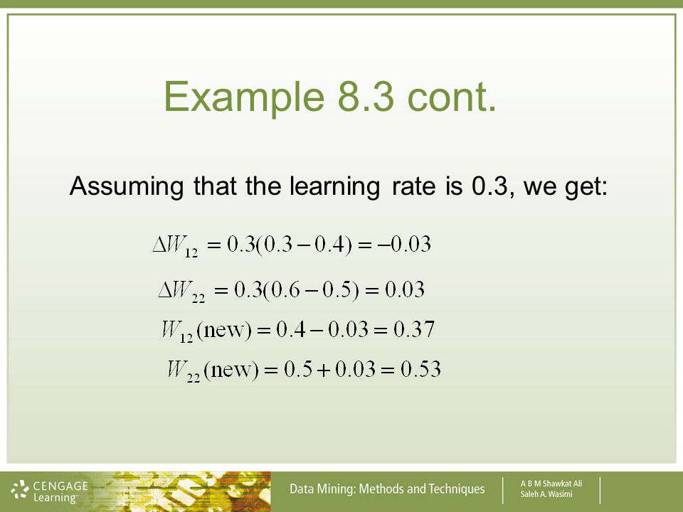 Example 8.3 cont. Assuming that the learning rate is 0.3, we get: