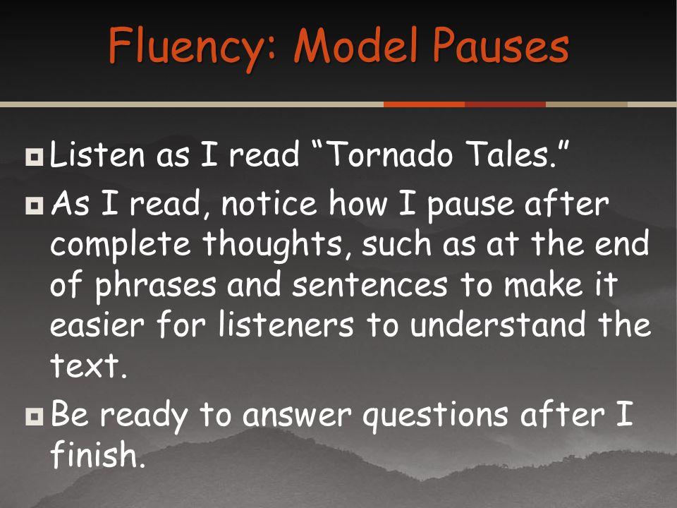 Fluency: Model Pauses Listen as I read Tornado Tales.