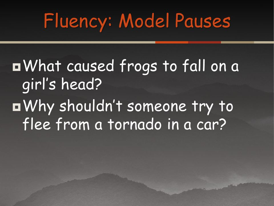 Fluency: Model Pauses What caused frogs to fall on a girl's head