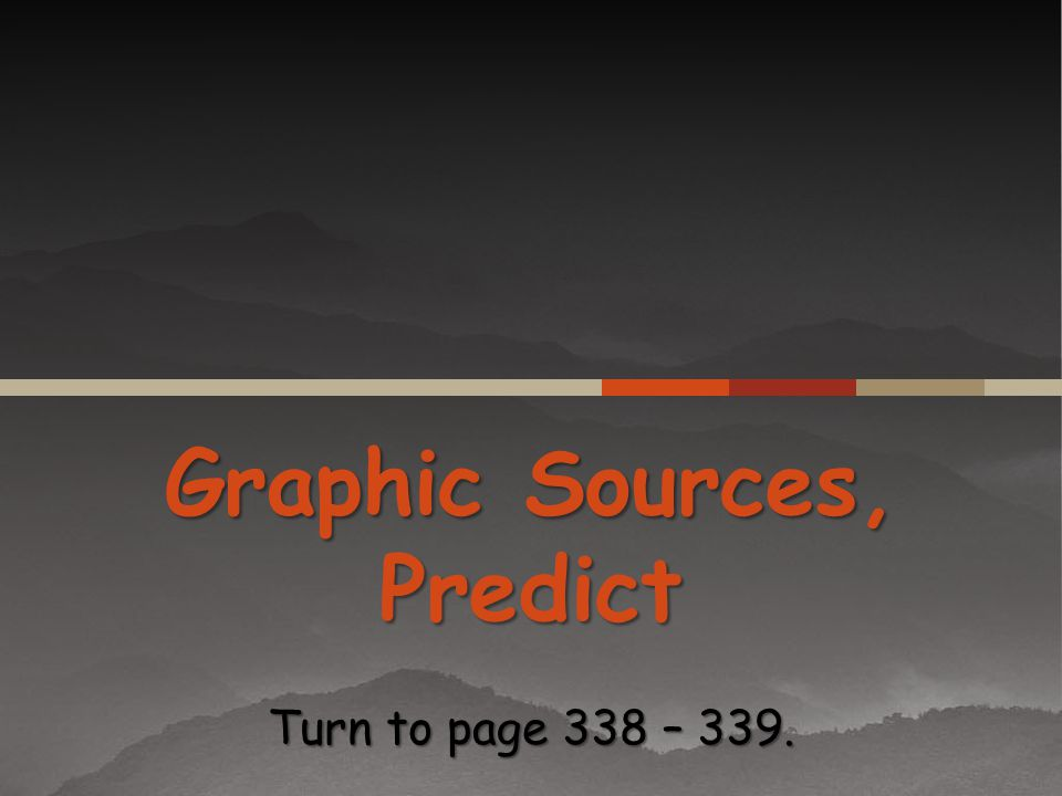 Graphic Sources, Predict Turn to page 338 – 339.