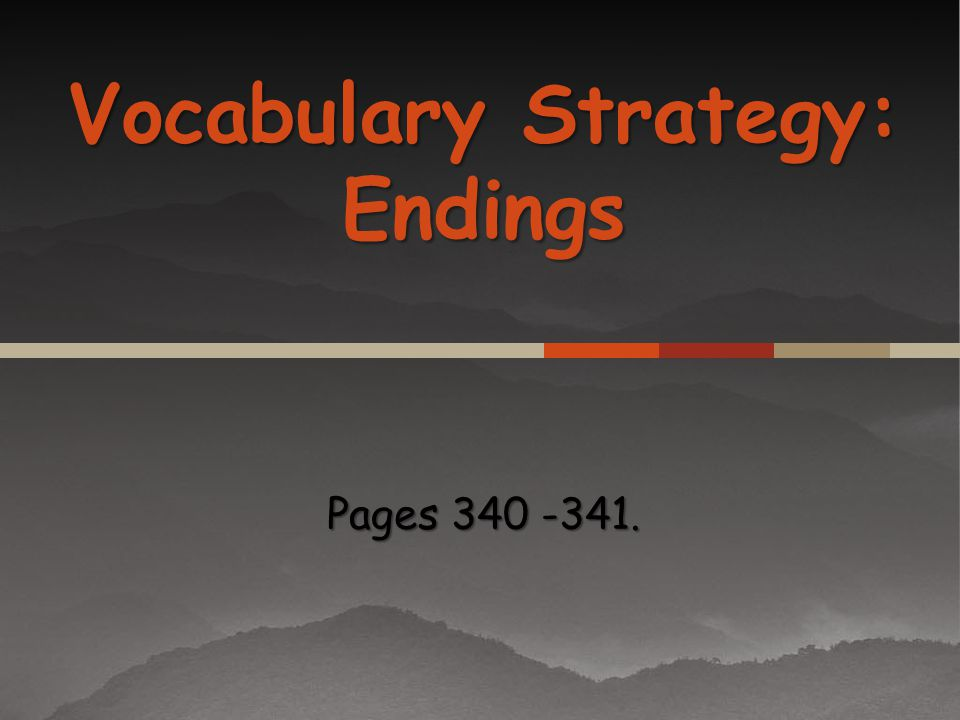 Vocabulary Strategy: Endings Pages 340 -341.