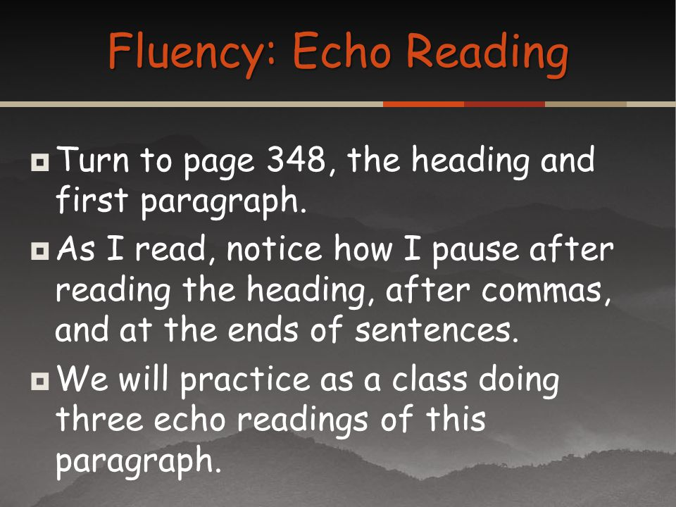 Fluency: Echo Reading Turn to page 348, the heading and first paragraph.
