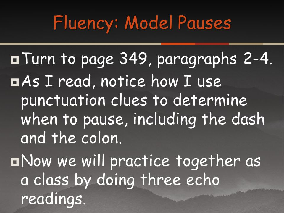 Fluency: Model Pauses Turn to page 349, paragraphs 2-4.
