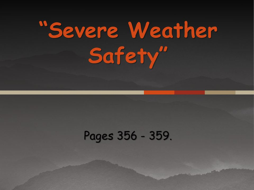 Severe Weather Safety Pages 356 - 359.