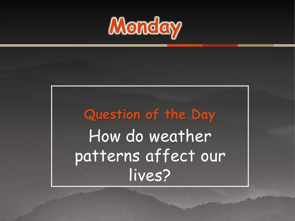 How do weather patterns affect our lives