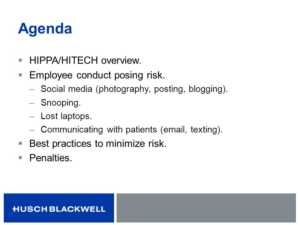 Agenda HIPPA/HITECH overview. Employee conduct posing risk.