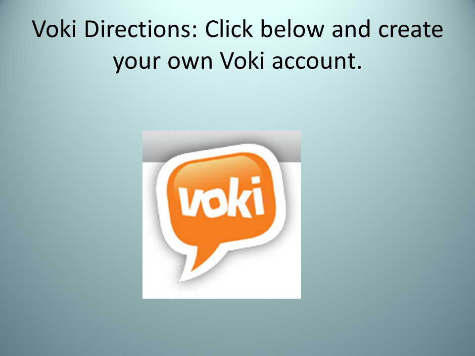 Voki Directions: Click below and create your own Voki account.