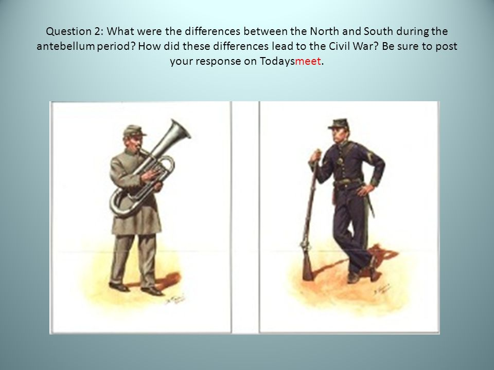 Question 2: What were the differences between the North and South during the antebellum period.