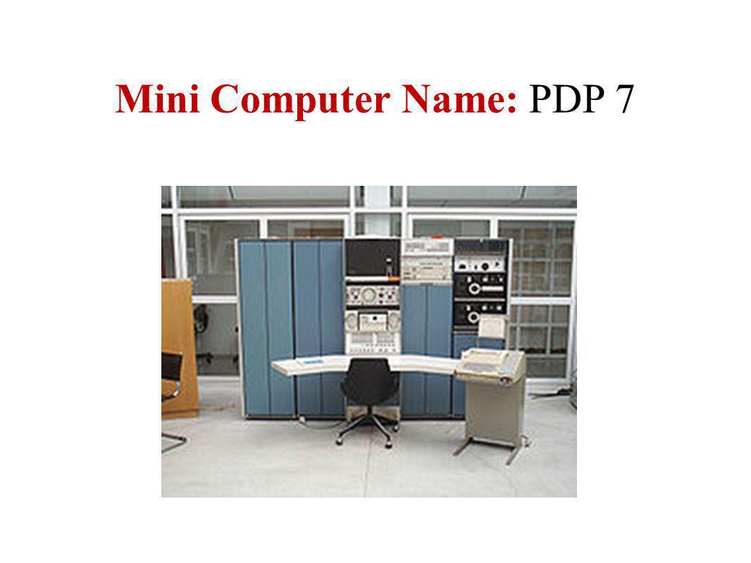 Mini Computer Name: PDP 7