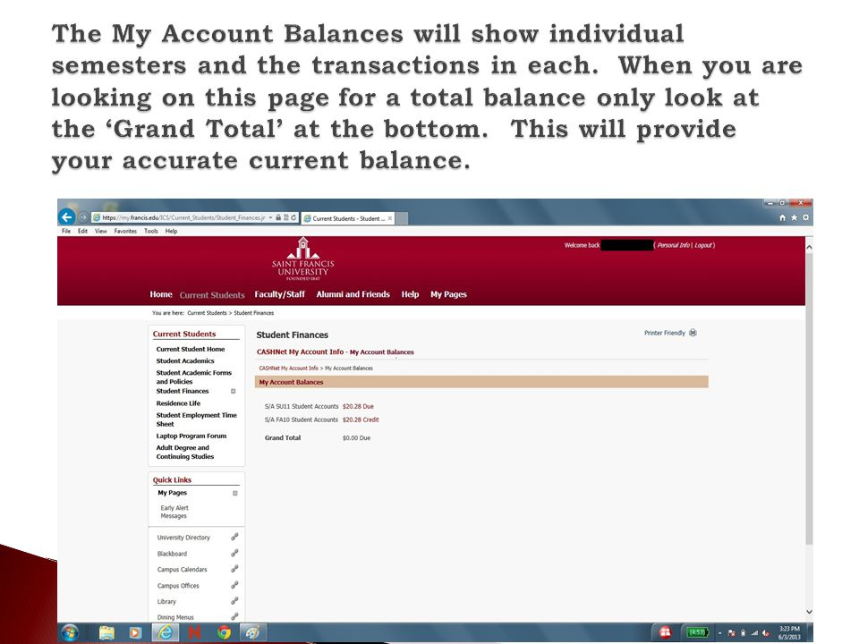 The My Account Balances will show individual semesters and the transactions in each. When you are looking on this page for a total balance only look at the 'Grand Total' at the bottom. This will provide your accurate current balance.